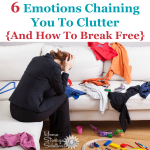 6 emotions chaining you to clutter, and how you can break free