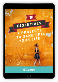 The Essentials: 7 Projects to Sane-ify Your Life