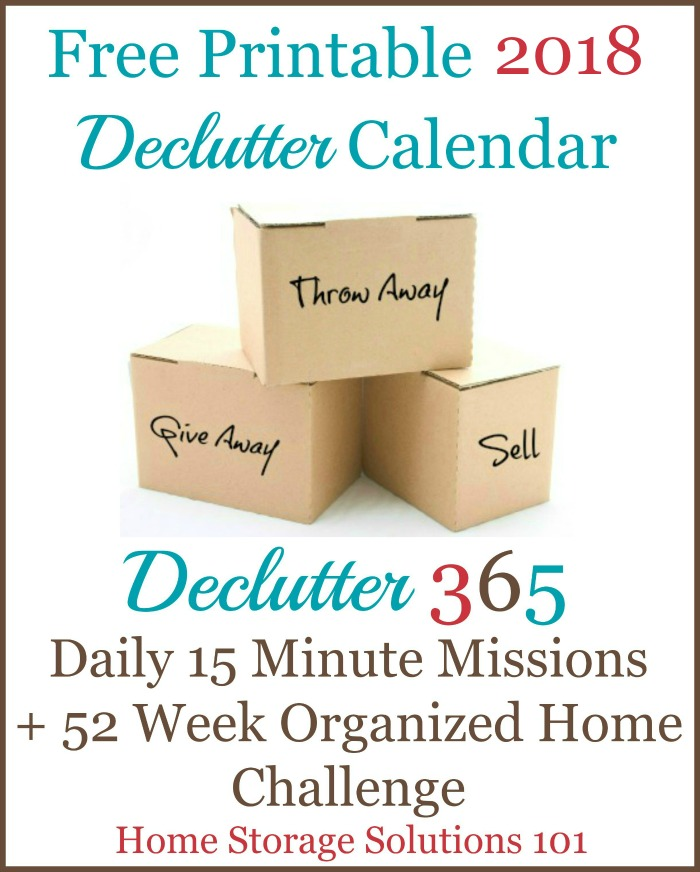 Free printable 2018 Declutter Calendar, with daily 15 minute missions to declutter your whole house over the course of one year. If you feel overwhelmed this plan will help, because it gives you proven step by step instructions! Hundreds of thousands have been downloaded! {courtesy of Home Storage Solutions 101} #Declutter365 #Declutter #Decluttering