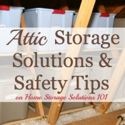 Tips and ideas for the attic storage solutions, keeping in mind both practical and safety concerns with storing items in this area of your home {on Home Storage Solutions 101}