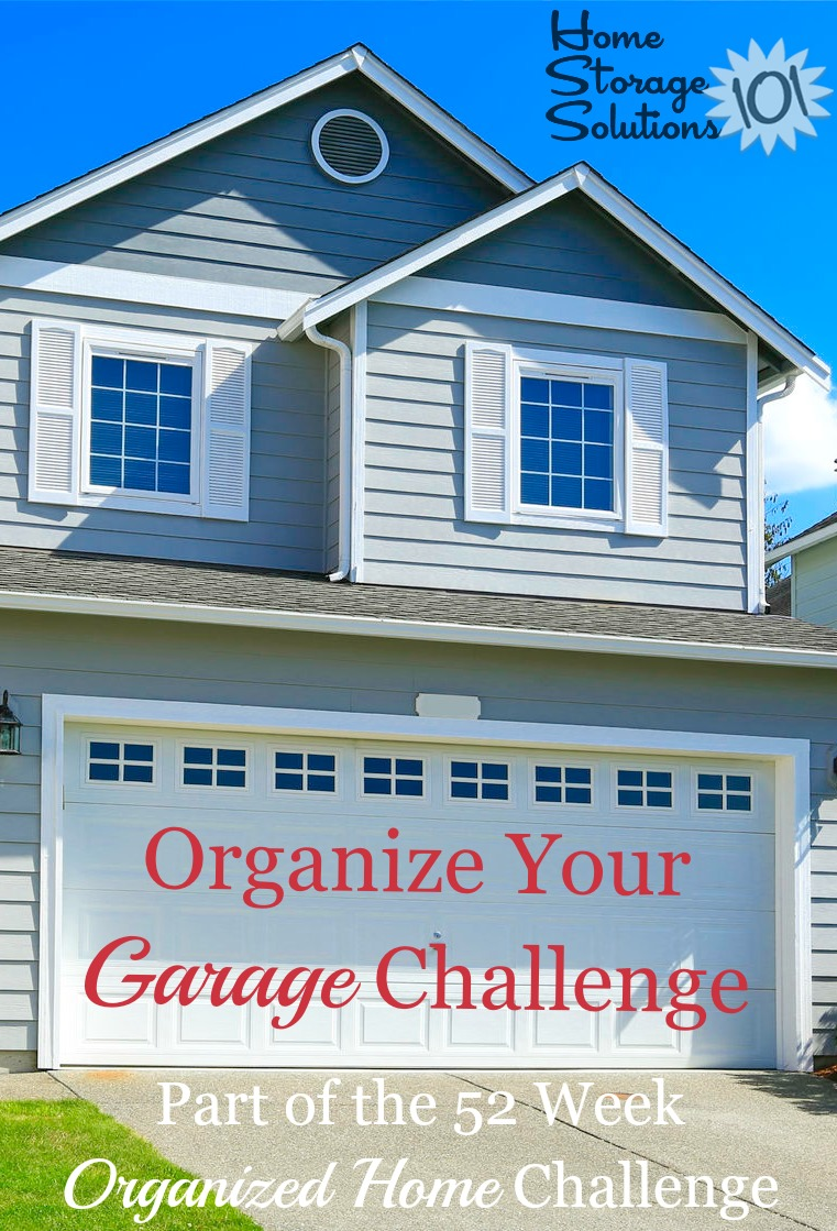 Take the organize your garage challenge, which provides step by step instructions for getting this area organized so you can fit your car into the garage, or otherwise use the space the way you want! {part of the 52 Week Organized Home Challenge on Home Storage Solutions 101} #GarageOrganization #GarageStorage #OrganizeGarage