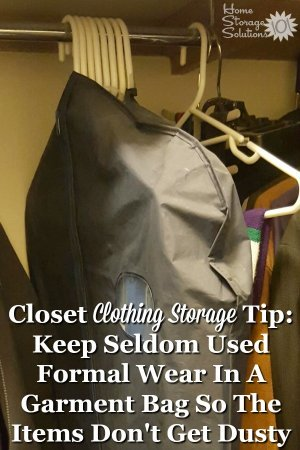 Closet clothing storage tip: keep seldom used formal wear in a garment bag so the items don't get dusty {on Home Storage Solutions 101}