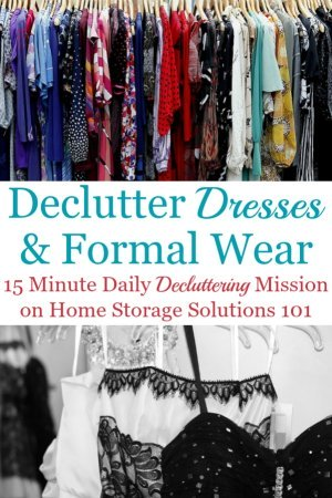 Here is how to declutter your wardrobe of excess and unworn dresses and formal wear, including tips for getting rid of sentimental items and donation ideas {a Declutter 365 mission on Home Storage Solutions 101} #DeclutterWardrobe #DeclutterClothes #DeclutterCloset