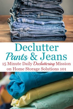 Here is how to declutter your wardrobe of pants, jeans, and shorts that you don't need and are excess stuff, to get rid of your closet or drawer clutter {a #Declutter365 mission on Home Storage Solutions 101} #DeclutterClothes #DeclutterCloset