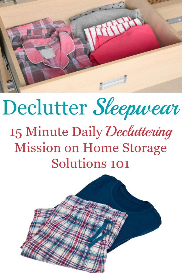 Here is how to declutter your wardrobe of sleepwear, such as pajamas, nightgowns, and robes that you don't need and are excess stuff, to get rid of your closet or drawer clutter {a #Declutter365 mission on Home Storage Solutions 101} #DeclutterClothes #DeclutterCloset