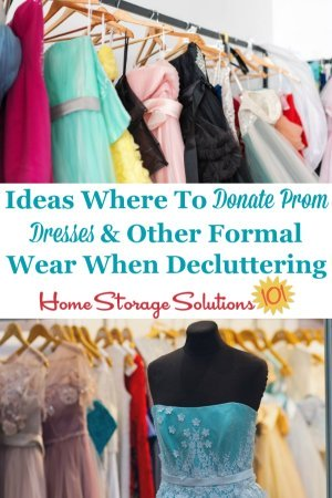 Here are ideas for where to donate prom dresses and other types of formal wear that you've decided to declutter from your closet {on Home Storage Solutions 101} #DonatePromDresses #DeclutterPromDress #DeclutterClothes
