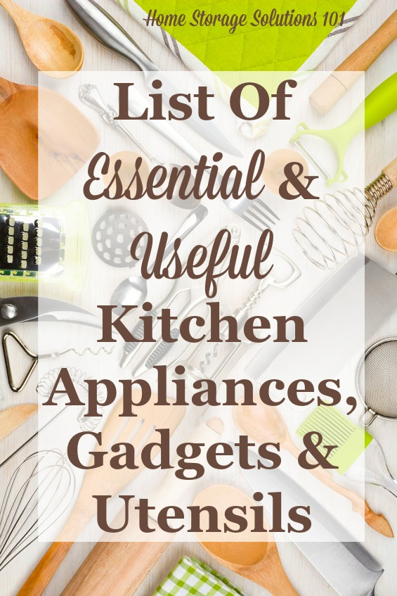 List of essential and useful kitchen appliances, gadgets and utensils, so you know what to stock or get rid of when decluttering and organizing your kitchen {from Home Storage Solutions 101}