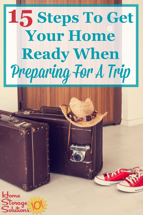 Here are 15 steps you need to take in and around your home when preparing for a trip, to ensure safety, comfort and less stress when you return from your travels {on Home Storage Solutions 101} #PreparingForTrip #TravelChecklist #VacationChecklist