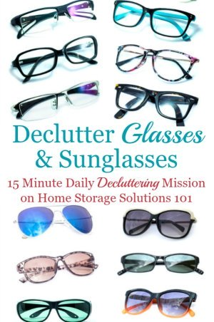 How to declutter glasses of all varieties, such as eyeglasses, sunglasses and reading glasses from your home, including ideas for where to donate glasses {a #Declutter365 mission on Home Storage Solutions 101} #DeclutterGlasses #DeclutterSunglasses