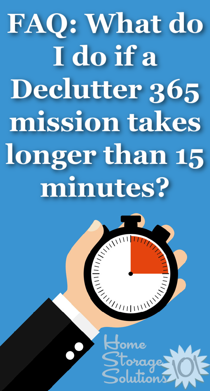 Here's the answer to one of the most common questions of participants of the Declutter 365 missions, what to do when a mission takes longer than 15 minutes {on Home Storage Solutions 101} #Declutter365