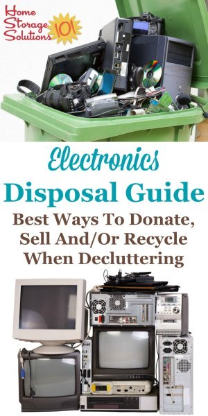 Here is an electronics disposal guide which provides the best ways to donate, sell and/or recycle or dispose of items such as computers, monitors, TVs, cell and smart phones, video gaming systems, and more when #decluttering {on Home Storage Solutions 101} #ElectronicsDisposal #DeclutteringElectronics