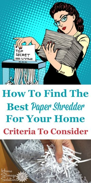 Not all shredders are made equally. Here are the criteria you should consider when trying to find the best paper shredder for your use in your home {on Home Storage Solutions 101} #PaperShredder #HomeShredder #PaperClutter