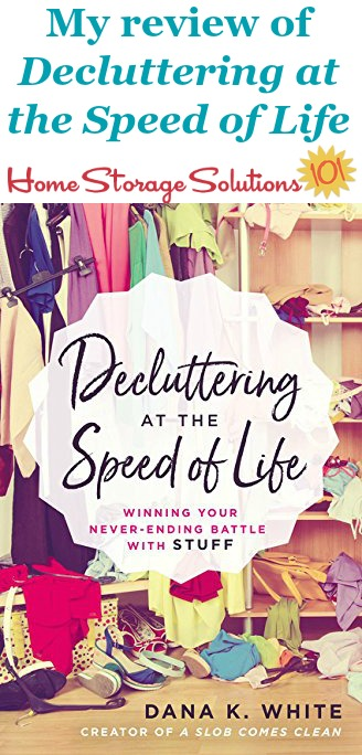 Here's my review of the book, Decluttering At The Speed Of Life, by my friend Dana White. It's practical, non-judgmental, real world advice to help you declutter your home {on Home Storage Solutions 101} #BookReview #DeclutteringBooks #DeclutterYourHome
