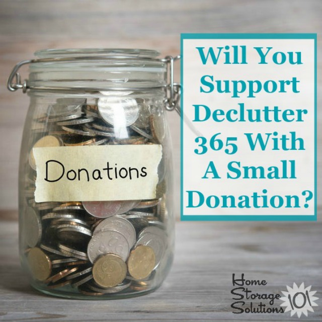 Will you support Declutter 365 and the website, Home Storage Solutions 101, with a small donation, to help keep the plan free and available to everyone? Here's how to do it.