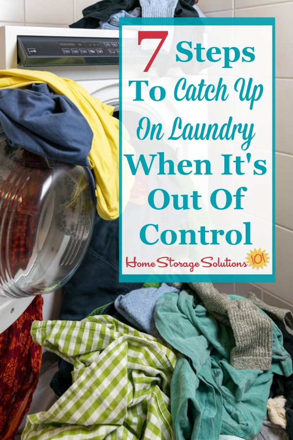 7 steps to catch up on laundry when it's out of control {on Home Storage Solutions 101} #LaundrySchedule #LaundryTips #LaundryRoutine
