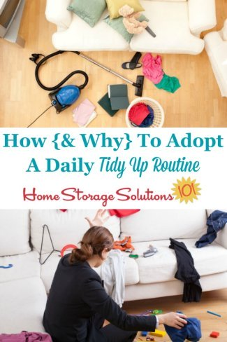 If you want to keep your home clean and free of clutter and mess, you need to adopt a daily tidy up routine. Find out how to do it here {on Home Storage Solutions 101} #TidyUp #TidyingUp #CleaningTips