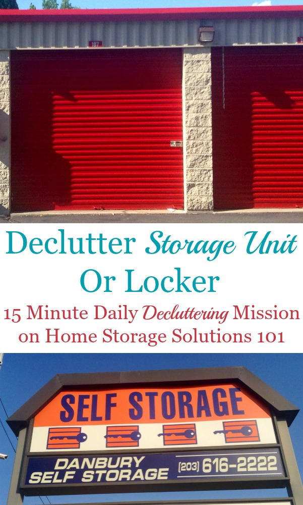 Your #Declutter365 mission for today is to begin the process of decluttering your storage unit or locker that is off-site, so you can stop paying storage fees each month for clutter that wouldn't fit into your home. Here's how to do it {on Home Storage Solutions 101} #DeclutterStorageUnit #DeclutterStorageLocker