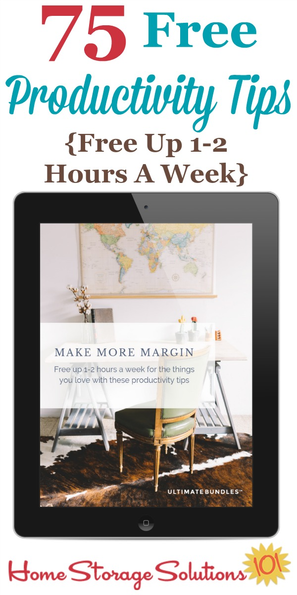 Here's how to get a productivity ebook, called Make More Margin, which contains 75 free productivity tips, that will help you free up 1-2 hours a week to do the things you want to do {on Home Storage Solutions 101} #ProductivityTips #ProductivityEbook #Productivity