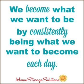 We become what we want to be by consistently being what we want to become each day.