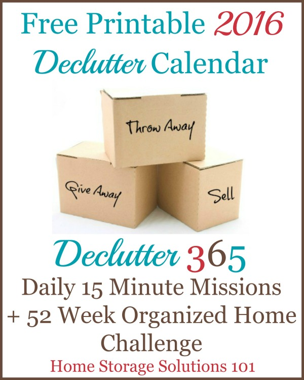 Free printable 2016 Declutter Calendar, with daily 15 minute missions to declutter your whole house over the course of one year. If you feel overwhelmed this plan will help, because it gives you proven step by step instructions! Hundreds of thousands have been downloaded! {courtesy of Home Storage Solutions 101}
