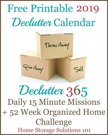 Free printable 2019 Declutter Calendar, with daily 15 minute missions to declutter your whole house over the course of one year. If you feel overwhelmed this plan will help, because it gives you proven step by step instructions! Hundreds of thousands have been downloaded! {courtesy of Home Storage Solutions 101} #Declutter365 #Declutter #Decluttering