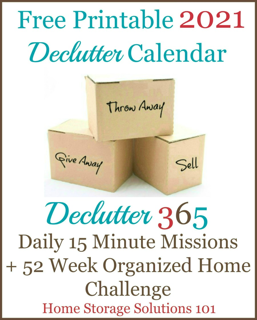 Free printable 2021 Declutter 365 Calendar, with daily 15 minute missions to declutter your whole house over the course of one year. If you feel overwhelmed this plan will help, because it gives you proven step by step instructions! Hundreds of thousands have been downloaded! {courtesy of Home Storage Solutions 101} #Declutter365 #Declutter #Decluttering