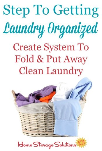 If you want to get your laundry organized you've got to take several steps, including creating a system to fold and put away clean laundry. Here's how to to do it, and make this vital task a habit {on Home Storage Solutions 101}