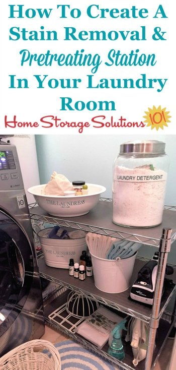 Simple instructions for how, and why, to create a pretreating and stain removal station in your laundry room, to help you wash your clothes well, and stay organized in the process {on Home Storage Solutions 101} #StainRemoval #LaundryRoomOrganization #LaundryTips