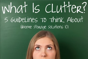 What is clutter? 5 guidlines to think about {on Home Storage Solutions 101}