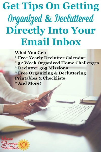 How to get tips on getting #organized and #decluttered directly into your email inbox, from Home Storage Solutions 101, the home of the 52 Week Organized Home Challenge and Declutter 365 missions #GetOrganized