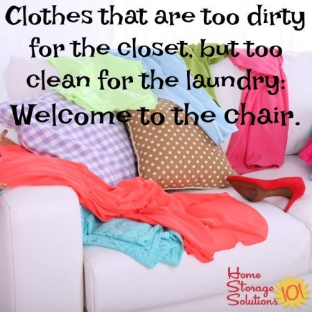 Clothes that are too dirty for the closet, but too clean for the laundry: Welcome to the chair {get other ideas for how to store these lightly worn clothes so they aren't clutter in your bedroom with this article on Home Storage Solutions 101}