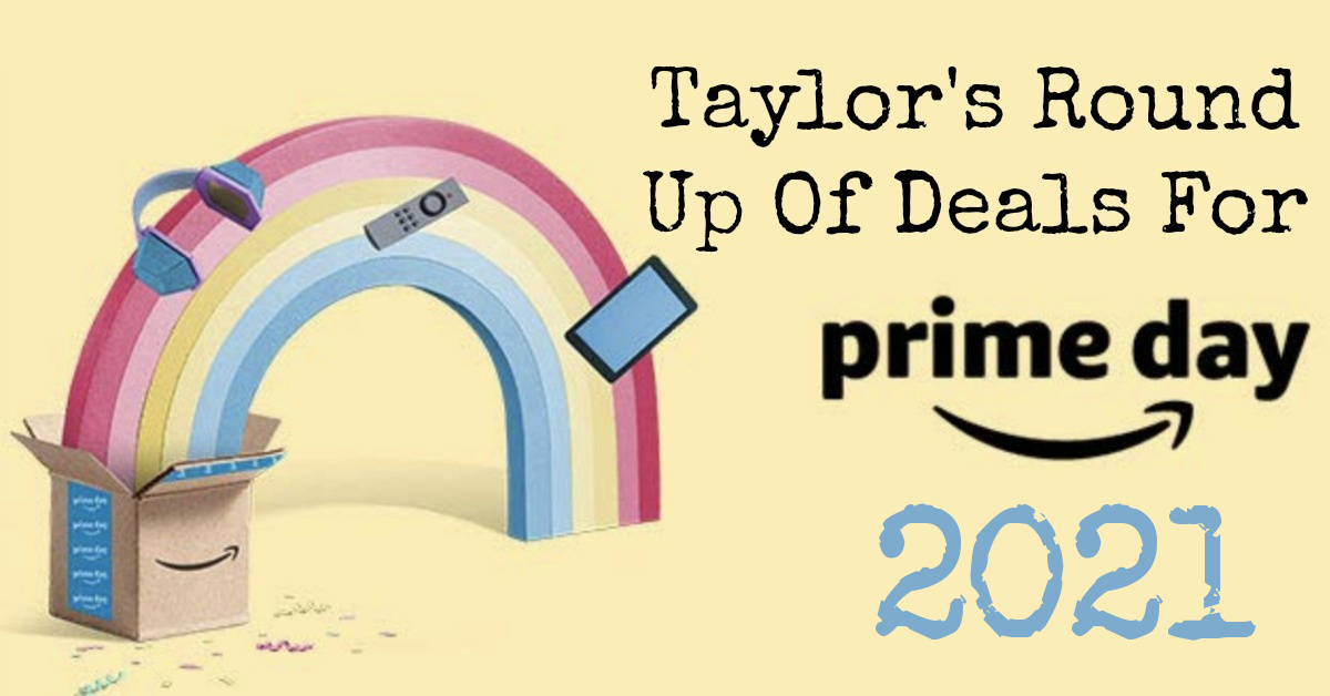 Here is Taylor's round up of Amazon Prime Day deals for 2021. These deals won't last, so get them while you can.