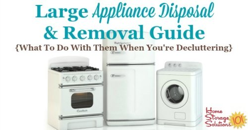 Large appliance disposal and removal guide with tips and advice for removing these large items from your home when they break or you get a replacement so they don't remain clutter in your home. Includes general advice plus tips for some of the most common appliances to remove, including refrigerators, freezers, washers, dryers, and more {on Home Storage Solutions 101}