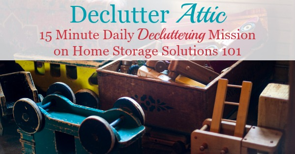 How to #declutter your attic without making a big mess or getting overwhelmed {a #Declutter365 mission on Home Storage Solutions 101} #DeclutterAttic
