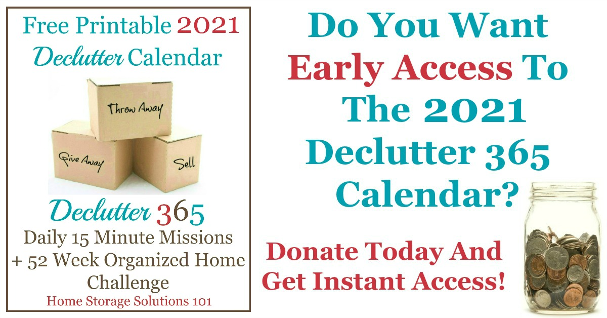 Will you support Declutter 365 and the website, Home Storage Solutions 101, with a small donation, to help keep the plan free and available to everyone? Here's how to do it, and for a limited time, your one time donation can get you early access to the 2021 Declutter 365 calendar.
