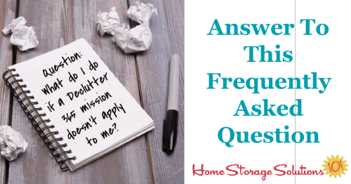 Here's the answer to one of the most common questions of participants of the Declutter 365 missions, what to do when a mission doesn't apply to their circumstances {on Home Storage Solutions 101} #Declutter365