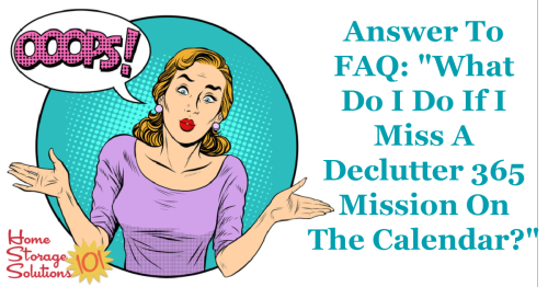 Here's the answer to one of the most common questions about the Declutter 365 missions, what to do if you miss one or more missions on the Declutter 365 calendar {on Home Storage Solutions 101} #Declutter365