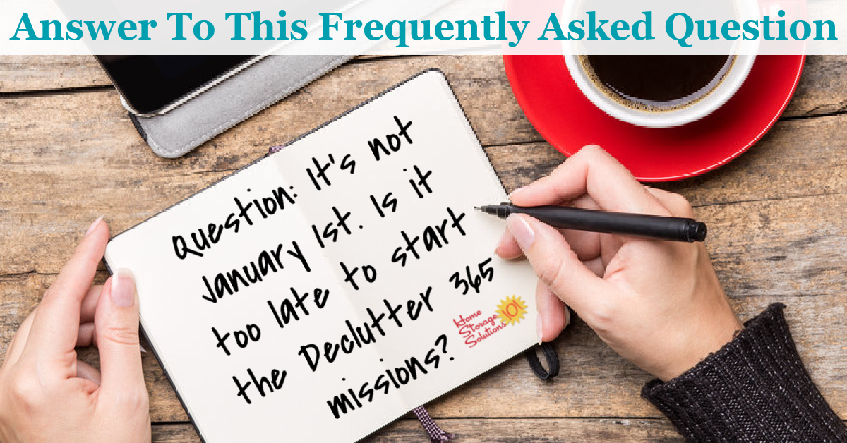 Here's the answer to one of the most common questions about the Declutter 365 missions, when to start doing these missions, including whether it's too late to get started if it's not the beginning of the year {on Home Storage Solutions 101} #Declutter365 #StartDecluttering
