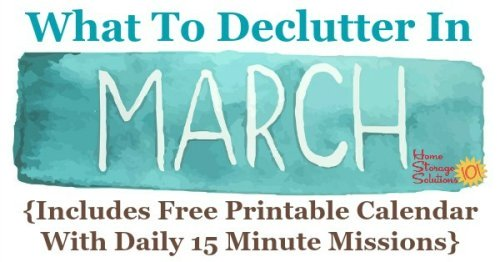 Free printable March #decluttering calendar with daily 15 minute missions. Follow the entire #Declutter365 plan provided by Home Storage Solutions 101 to declutter your whole house in a year. #ClutterControl