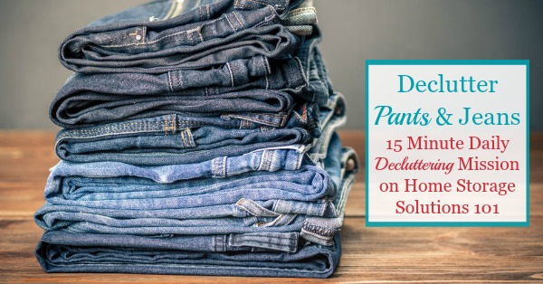 Here is how to declutter your wardrobe of pants, jeans, and shorts that you don't need and are excess stuff, to get rid of your closet or drawer clutter {a #Declutter365 mission on Home Storage Solutions 101}