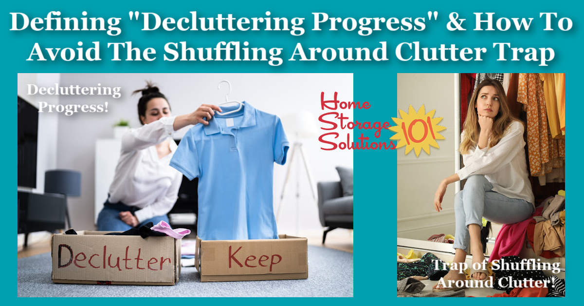 Use this definition of decluttering progress to make sure you continue to head to your ultimate goal, a clutter free house, and avoid the trap of shuffling around your clutter {on Home Storage Solutions 101} #Decluttering #Declutter365 #Declutter