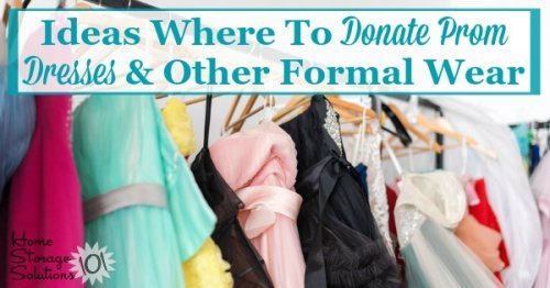 Here are ideas for where to donate prom dresses and other types of formal wear that you've decided to declutter from your closet {on Home Storage Solutions 101}