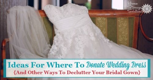 Here are ideas for where to donate your wedding dress, plus other ways to declutter your bridal gown if you decide to get it out of your closet {on Home Storage Solutions 101}