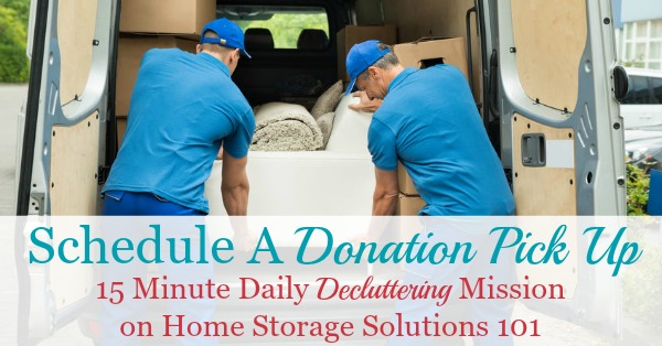 To get clutter out of your home schedule a donation pick up today, as your #Declutter365 mission. Here's why this strategy works {on Home Storage Solutions 101} #Declutter365 #DonationPickUp #Decluttering