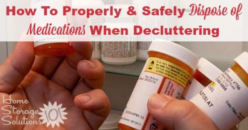 How to properly and safely dispose of medications when #decluttering, including both prescription and over the counter drug disposal rules {on Home Storage Solutions 101} #ClutterFreeHome #SafetyTips