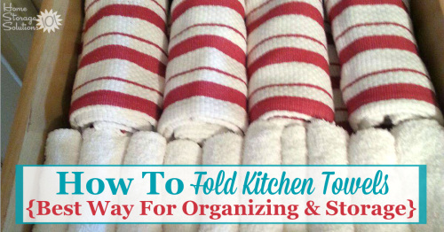 Here's a simple tip for how to fold kitchen towels and dish cloths to make it easy to keep these items organized and neatly stored, either in a drawer, cabinet, or even on your kitchen counter {on Home Storage Solutions 101} #KitchenOrganization #KitchenTips #OrganizingTips