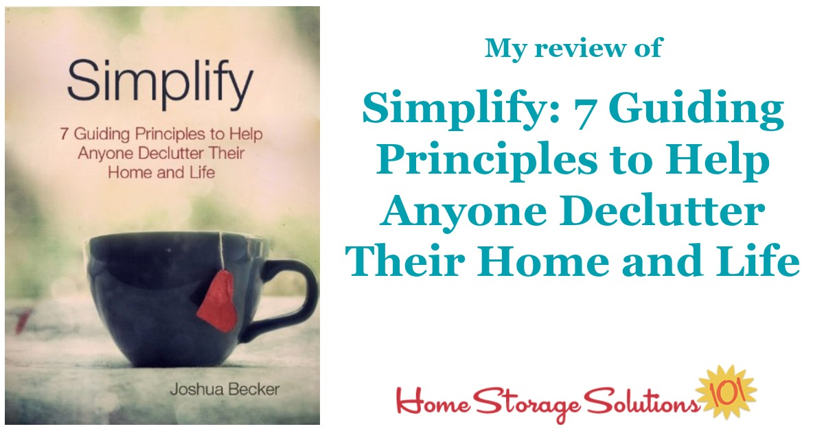Here's my review of the Kindle ebook, Simplify: 7 Guiding Principles to Help Anyone Declutter Their Home and Life, by Joshua Becker {on Home Storage Solutions 101}
