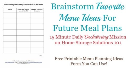 Today's #Declutter365 mission is to brainstorm favorite menu ideas to make future meal planning easier. Here's a free printable menu planning ideas form that you can use. It will keep you from getting in a meal planning rut {courtesy of Home Storage Solutions 101}