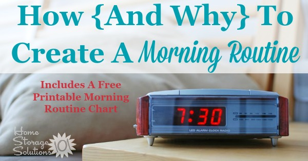 How and why to create a morning routine, including a free printable morning routine chart {on Home Storage Solutions 101}