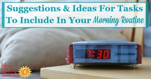 Suggestions and ideas for tasks to include in your morning routine {on Home Storage Solutions 101}